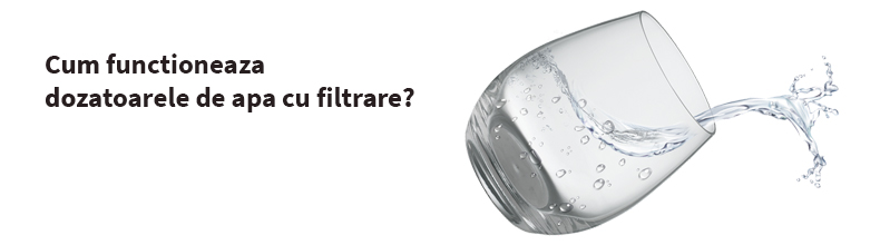 Cum functioneaza dozatoarele de apa cu filtrare?