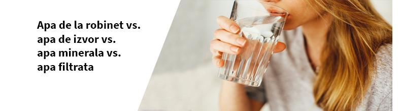 Apa de la robinet vs. apa de izvor vs. apa minerala vs. apa filtrata