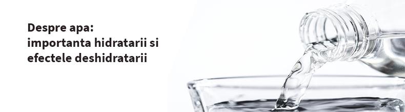 Despre apa: importanta hidratarii si efectele deshidratarii